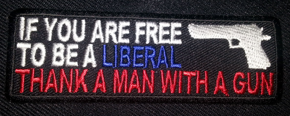 """""""If You Are Free To Be A Liberal…"""" patch"""