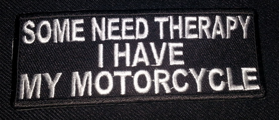 """Some Need Therapy I Have My Motorcycle"" patch"