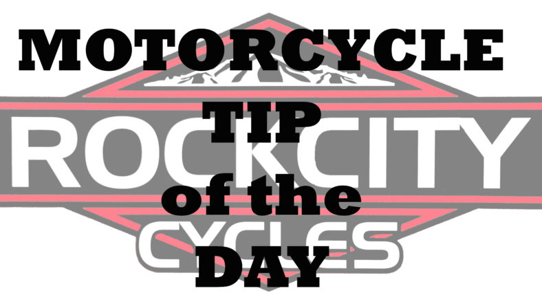 ROCK CITY CYCLES Motorcycle Tip of the Day – 9/24/18